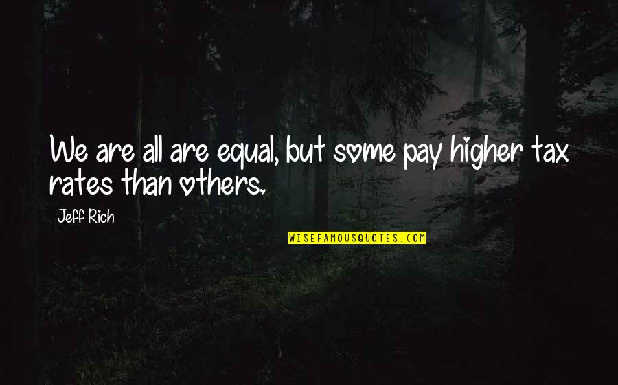 Lecturing Others Quotes By Jeff Rich: We are all are equal, but some pay