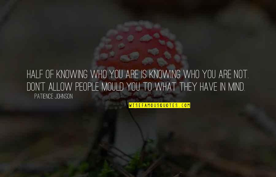 Lecturing Others Quotes By Patience Johnson: Half of knowing who you are is knowing