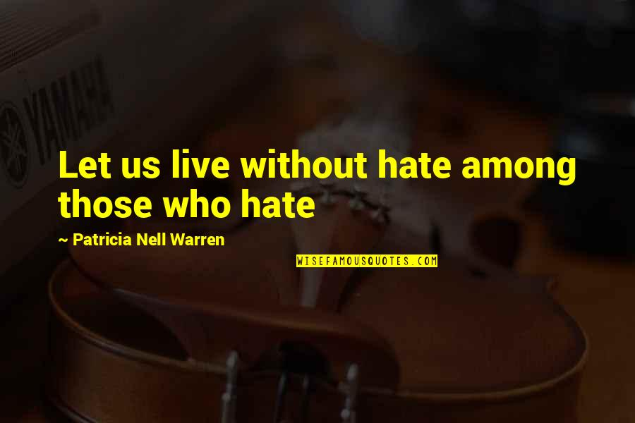 Lecturing Others Quotes By Patricia Nell Warren: Let us live without hate among those who