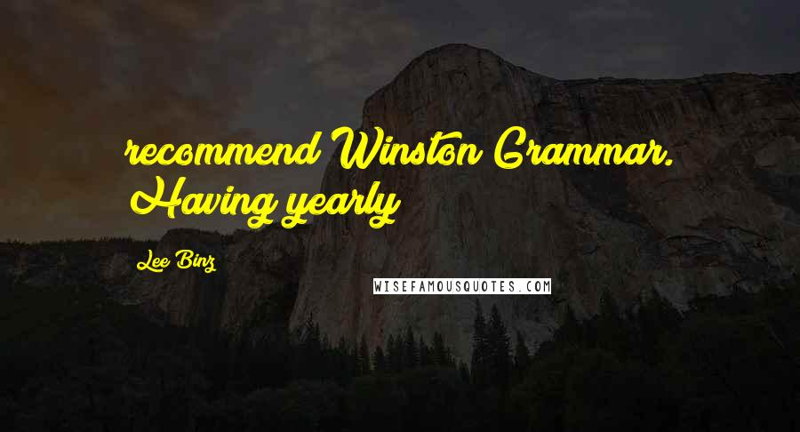Lee Binz quotes: recommend Winston Grammar. Having yearly