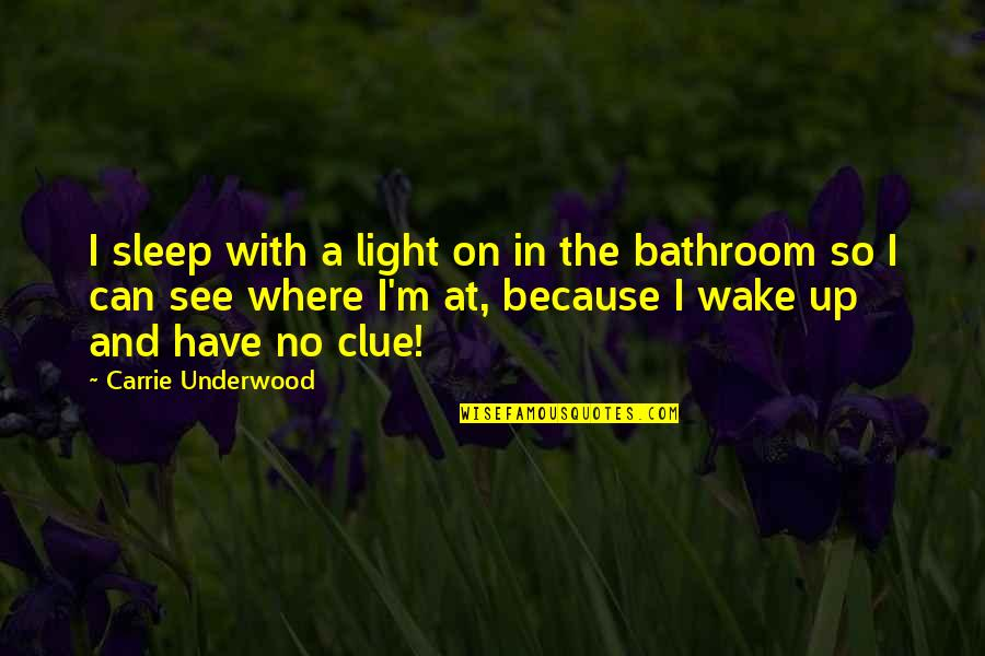 Lee Brice Lyric Quotes By Carrie Underwood: I sleep with a light on in the
