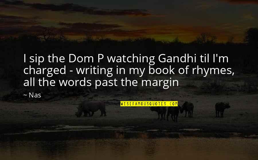 Lee Brice Lyric Quotes By Nas: I sip the Dom P watching Gandhi til