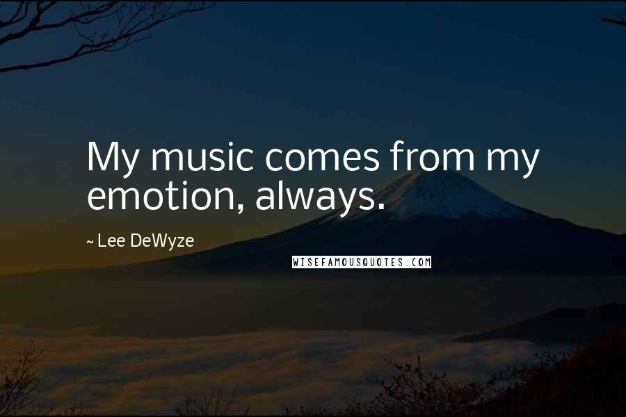 Lee DeWyze quotes: My music comes from my emotion, always.