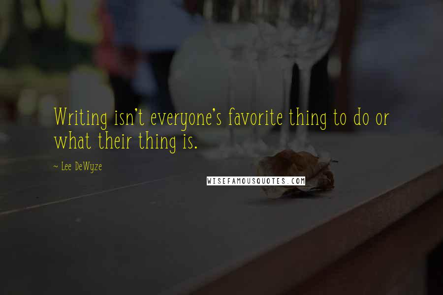 Lee DeWyze quotes: Writing isn't everyone's favorite thing to do or what their thing is.