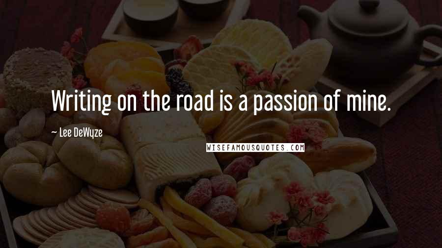 Lee DeWyze quotes: Writing on the road is a passion of mine.