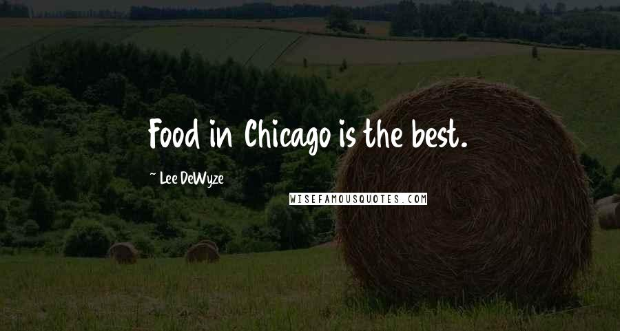 Lee DeWyze quotes: Food in Chicago is the best.