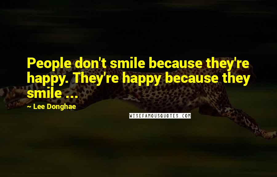 Lee Donghae quotes: People don't smile because they're happy. They're happy because they smile ...