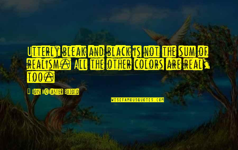 Lee Evan Quotes By Lois McMaster Bujold: Utterly bleak and black is not the sum