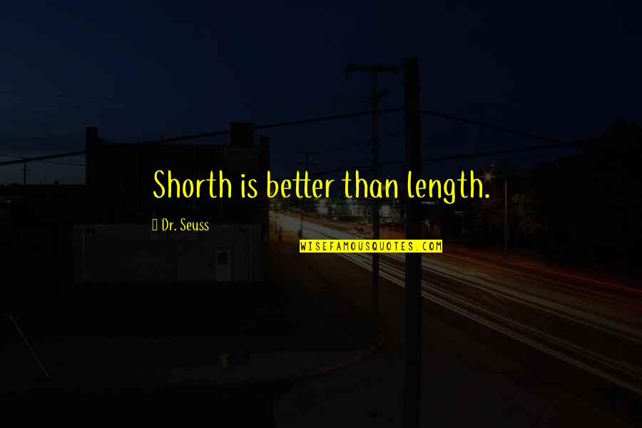 Lee Iacocca Chrysler Quotes By Dr. Seuss: Shorth is better than length.