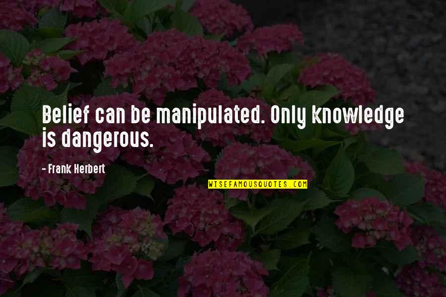 Lee Iacocca Chrysler Quotes By Frank Herbert: Belief can be manipulated. Only knowledge is dangerous.