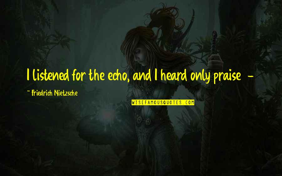 Lee Iacocca Chrysler Quotes By Friedrich Nietzsche: I listened for the echo, and I heard