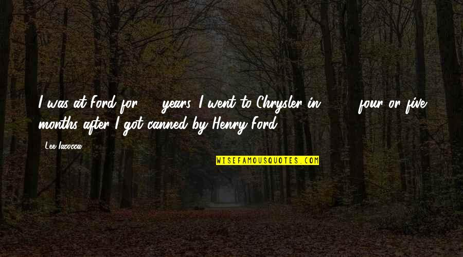 Lee Iacocca Chrysler Quotes By Lee Iacocca: I was at Ford for 32 years. I
