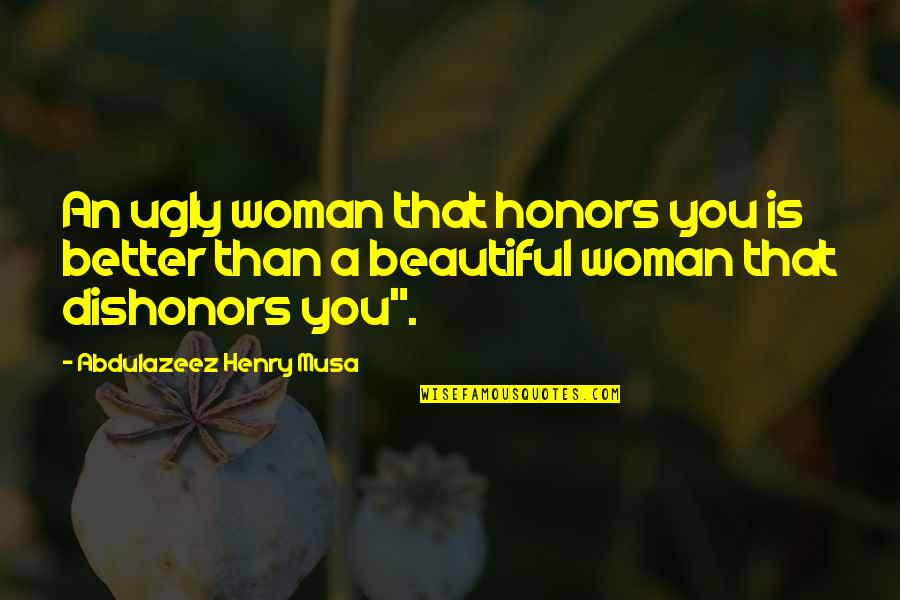 Lee Jordan Quidditch Quotes By Abdulazeez Henry Musa: An ugly woman that honors you is better