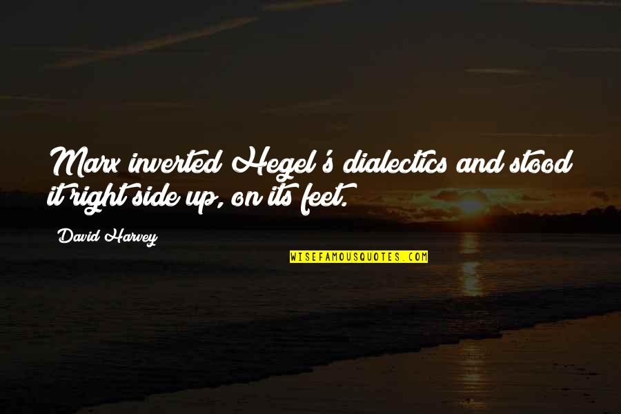 Lee Jordan Quidditch Quotes By David Harvey: Marx inverted Hegel's dialectics and stood it right