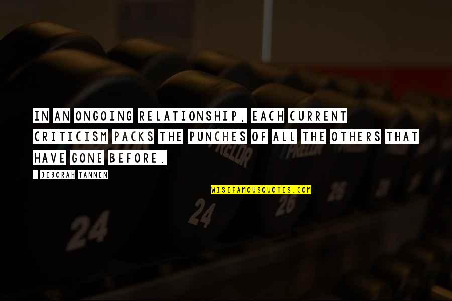 Lee Jordan Quidditch Quotes By Deborah Tannen: In an ongoing relationship, each current criticism packs