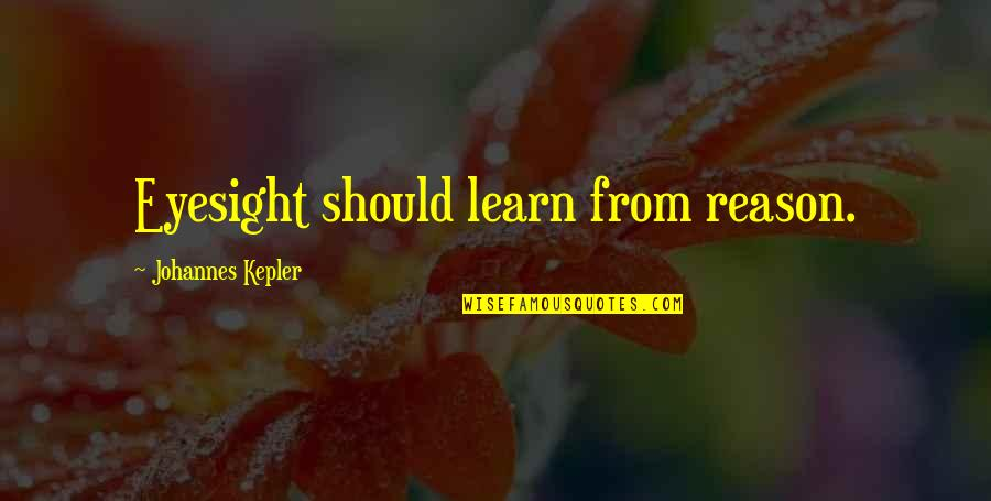 Lee Jordan Quidditch Quotes By Johannes Kepler: Eyesight should learn from reason.