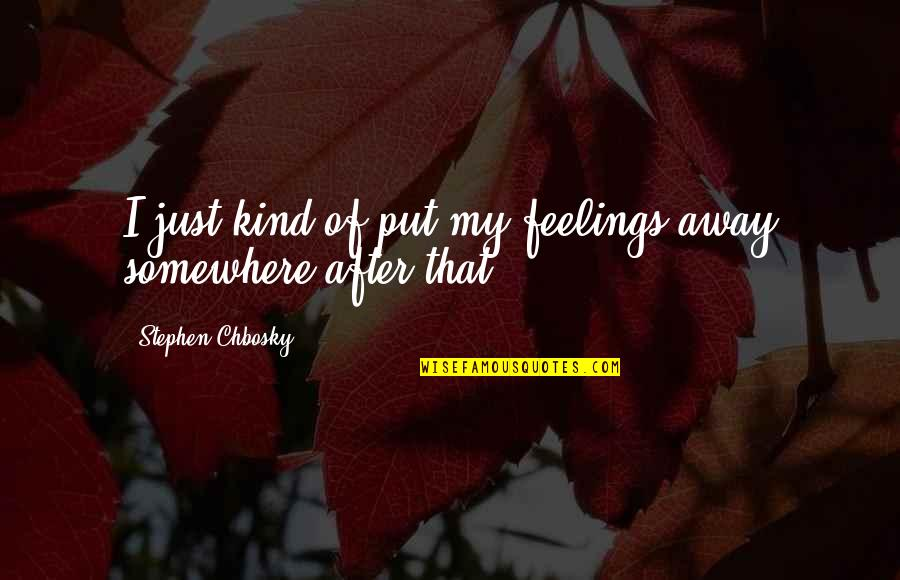 Lee Jordan Quidditch Quotes By Stephen Chbosky: I just kind of put my feelings away