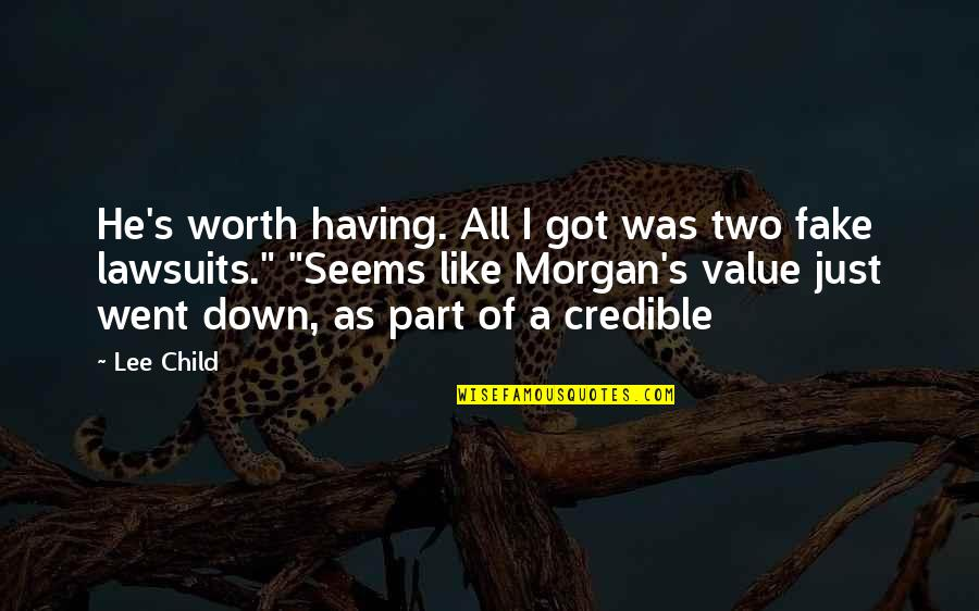 Lee Morgan Quotes By Lee Child: He's worth having. All I got was two
