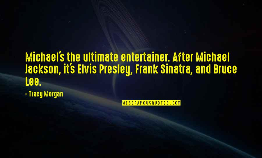 Lee Morgan Quotes By Tracy Morgan: Michael's the ultimate entertainer. After Michael Jackson, it's