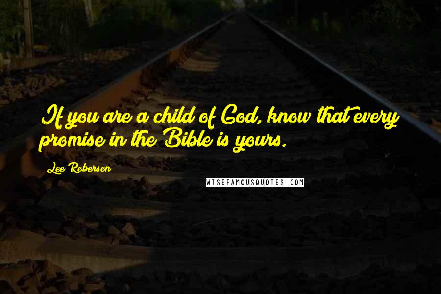 Lee Roberson quotes: If you are a child of God, know that every promise in the Bible is yours.