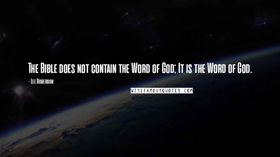 Lee Roberson quotes: The Bible does not contain the Word of God; It is the Word of God.