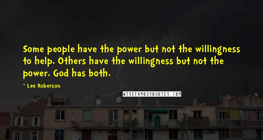 Lee Roberson quotes: Some people have the power but not the willingness to help. Others have the willingness but not the power. God has both.