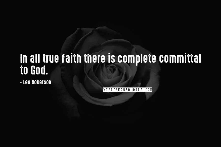 Lee Roberson quotes: In all true faith there is complete committal to God.