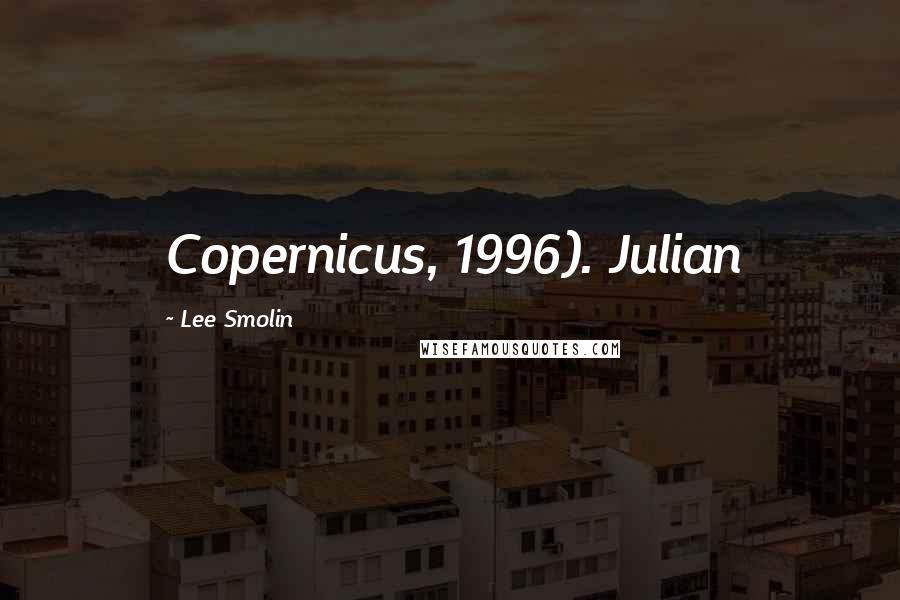 Lee Smolin quotes: Copernicus, 1996). Julian