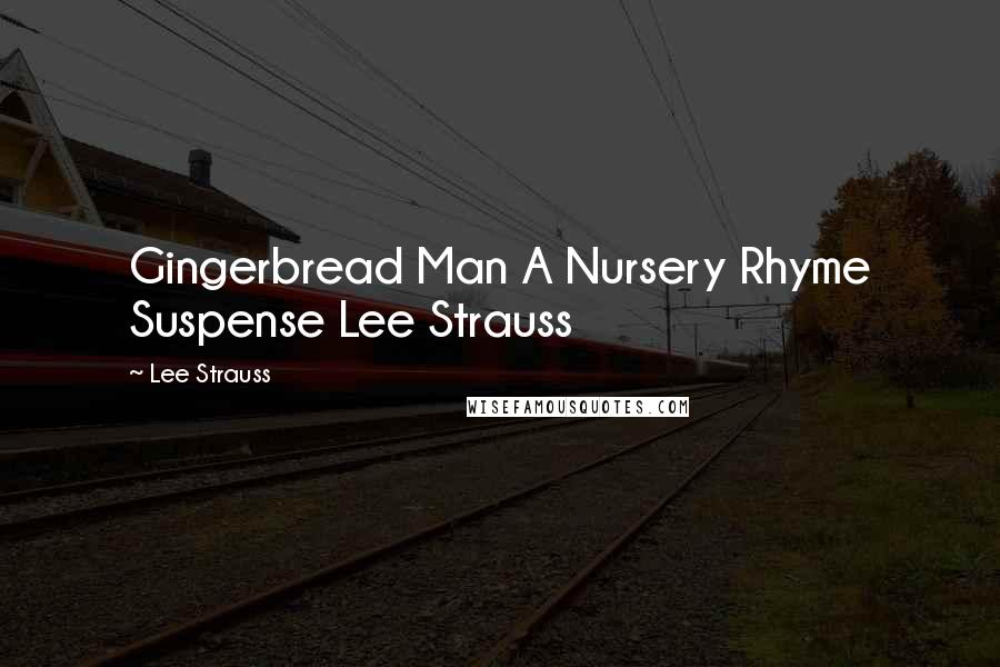 Lee Strauss quotes: Gingerbread Man A Nursery Rhyme Suspense Lee Strauss