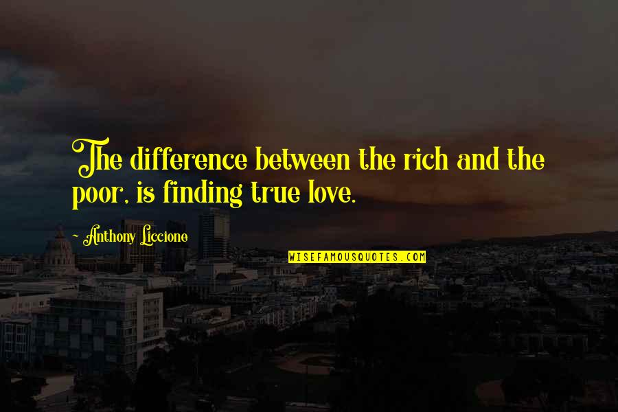 Leech's Quotes By Anthony Liccione: The difference between the rich and the poor,