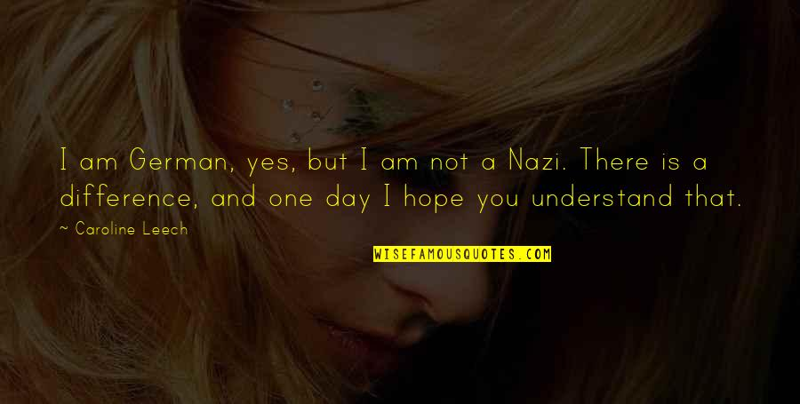 Leech's Quotes By Caroline Leech: I am German, yes, but I am not