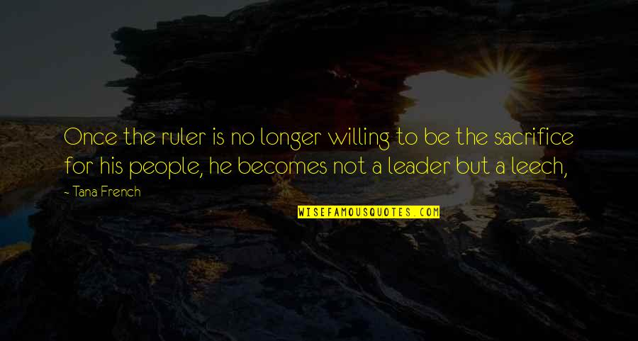 Leech's Quotes By Tana French: Once the ruler is no longer willing to