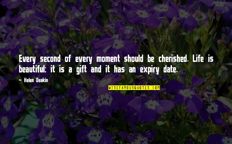 Left Alone By Lover Quotes By Helen Deakin: Every second of every moment should be cherished.