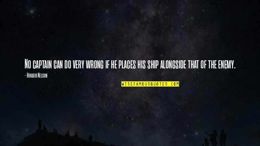Left Alone By Lover Quotes By Horatio Nelson: No captain can do very wrong if he
