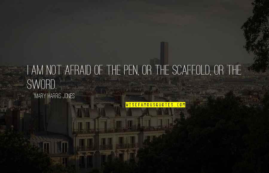 Left Alone By Lover Quotes By Mary Harris Jones: I am not afraid of the pen, or