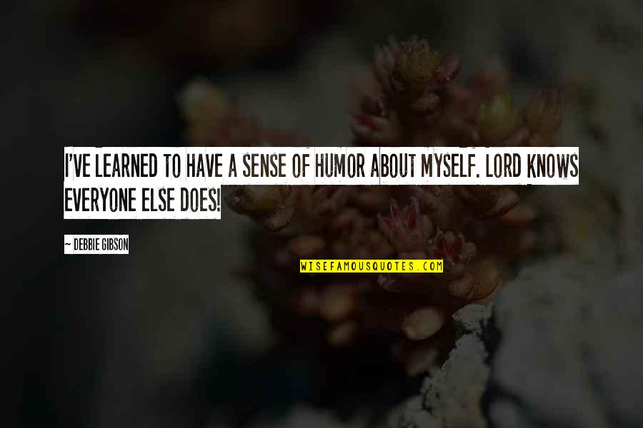Left Hand Bible Quotes By Debbie Gibson: I've learned to have a sense of humor