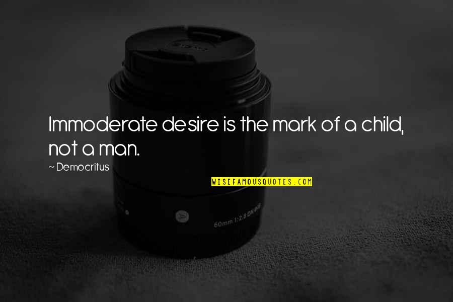 Left Hand Bible Quotes By Democritus: Immoderate desire is the mark of a child,