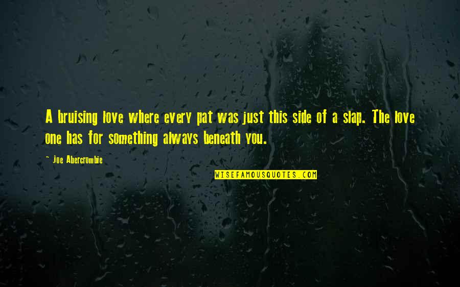 Left Hand Bible Quotes By Joe Abercrombie: A bruising love where every pat was just