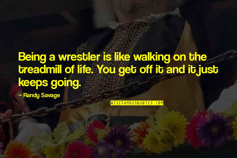 Left Hand Bible Quotes By Randy Savage: Being a wrestler is like walking on the