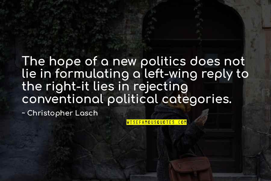 Left Wing Politics Quotes By Christopher Lasch: The hope of a new politics does not