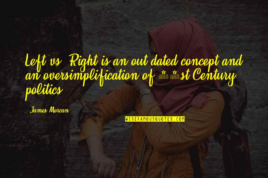 Left Wing Politics Quotes By James Morcan: Left vs. Right is an out-dated concept and