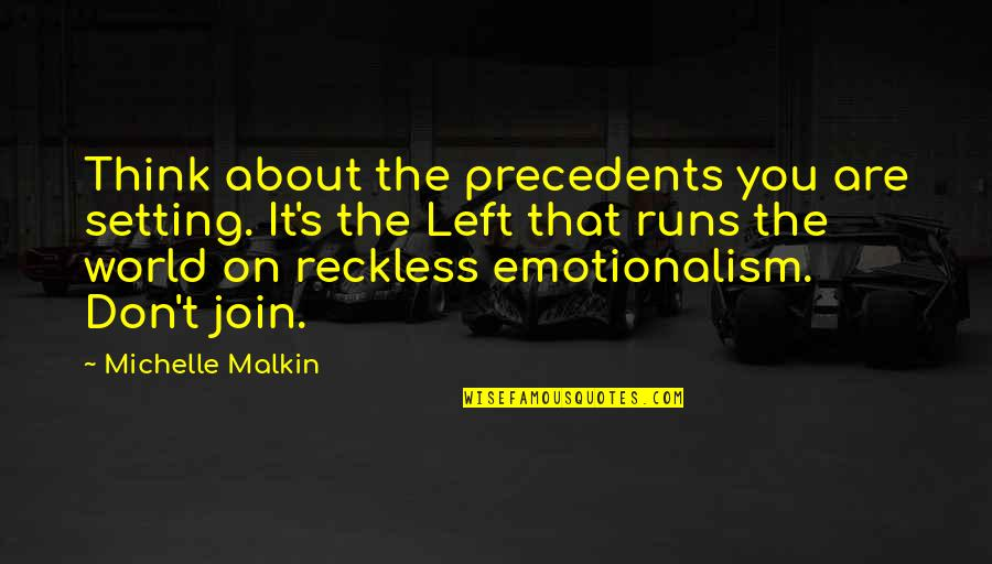 Left Wing Politics Quotes By Michelle Malkin: Think about the precedents you are setting. It's