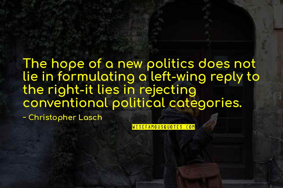 Left Wing Right Wing Quotes By Christopher Lasch: The hope of a new politics does not