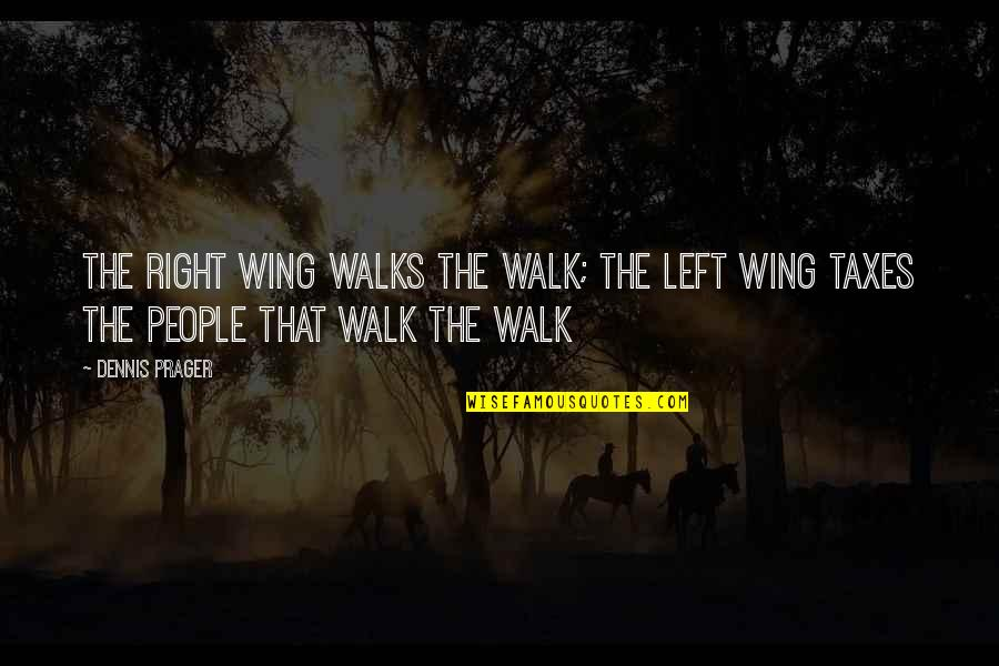 Left Wing Right Wing Quotes By Dennis Prager: The right wing walks the walk; the left