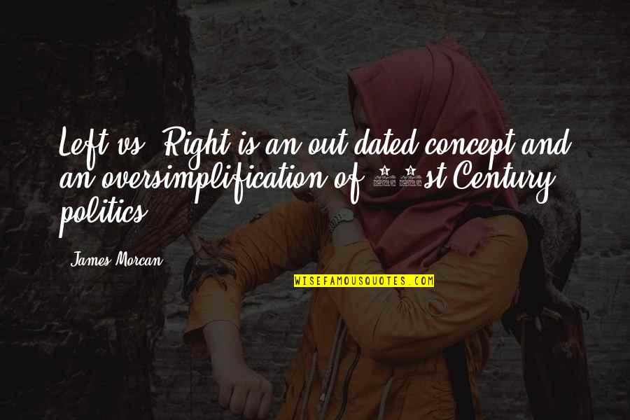 Left Wing Right Wing Quotes By James Morcan: Left vs. Right is an out-dated concept and
