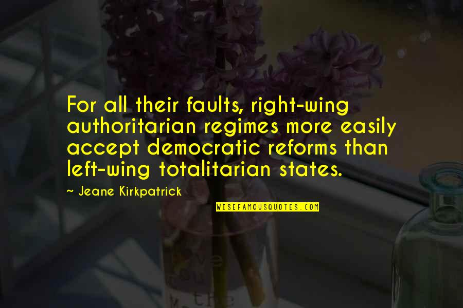 Left Wing Right Wing Quotes By Jeane Kirkpatrick: For all their faults, right-wing authoritarian regimes more