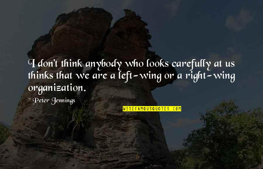 Left Wing Right Wing Quotes By Peter Jennings: I don't think anybody who looks carefully at