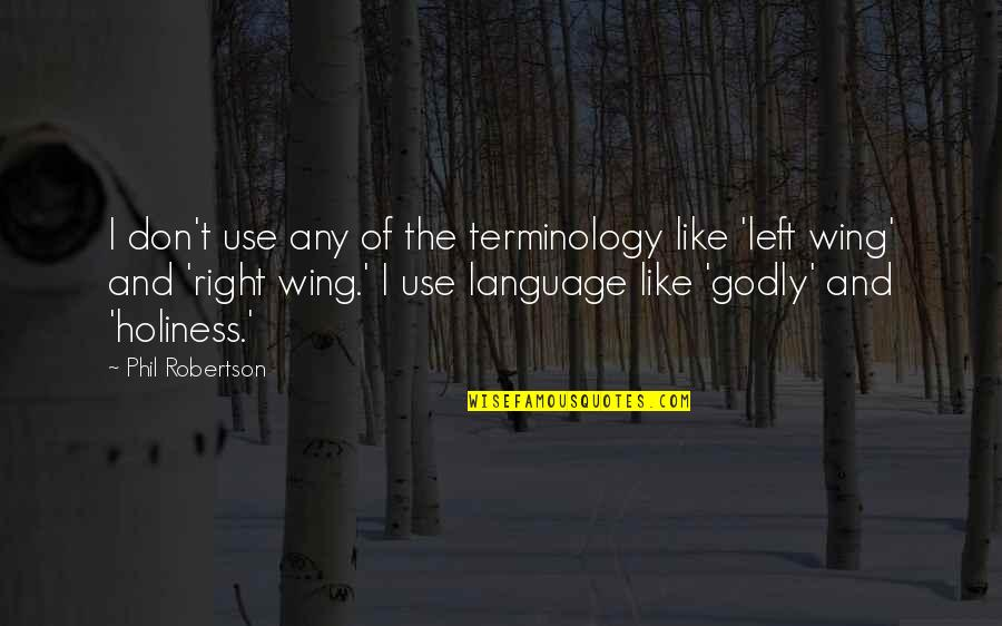 Left Wing Right Wing Quotes By Phil Robertson: I don't use any of the terminology like