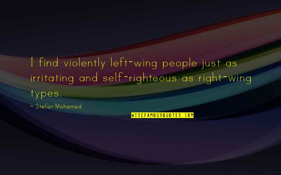 Left Wing Right Wing Quotes By Stefan Mohamed: I find violently left-wing people just as irritating