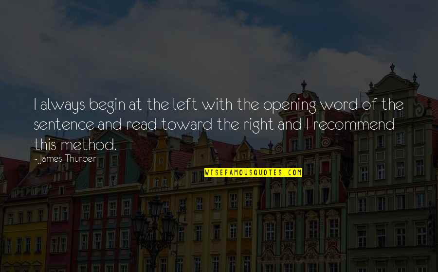Left Without A Word Quotes By James Thurber: I always begin at the left with the